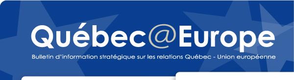 Québec@Europe - Bulletin d'information stratégique sur les relations Qu�bec - Union européenne